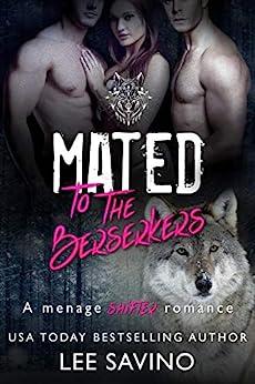 Mated to the Berserkers: A Menage Shifter Romance (Berserker Saga Book 2) by [Savino, Lee]