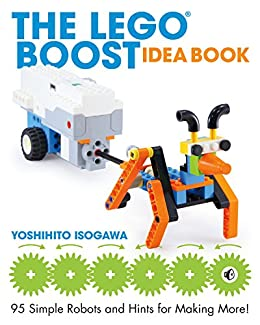 [Isogawa, Yoshihito]のThe LEGO BOOST Idea Book: 95 Simple Robots and Hints for Making More! (English Edition)