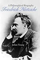 Friedrich Nietzsche: A Philosophical Biography by Julian Young(2010-03-08)