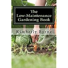 The Low-Maintenance Gardening Book: (3 Books in 1) Raised Bed Gardening, Container Gardening and Greenhouse Gardening