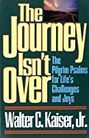 The Journey Isn't over: The Pilgrim Psalms for Life's Challenges and Joys