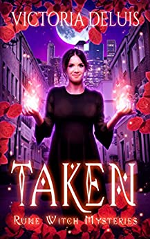 Taken (Rune Witch Mysteries Book 1) by [DeLuis, Victoria]