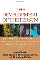 The Development of the Person: The Minnesota Study of Risk and Adaptation from Birth to Adulthood by L. Alan Sroufe Byron Egeland Elizabeth A. Carlson W. Andrew Collins(2009-02-20)