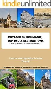 VOYAGER EN ROUMANIE TOP 10 DES DESTINATIONS: Celles que nous connaissons le mieux (French Edition)