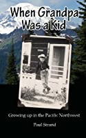 When Grandpa Was a Kid: Growing Up in the Pacific Northwest