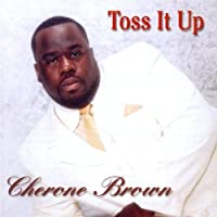 Toss It Up by Cherone Brown (2002-05-03)
