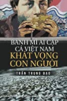 Banh Mi Ai Cap, Ca Viet Nam, Khat Vong Con Nguoi: Tuyen Tap 75 Chinh Luan Va Tam but (Chinh Luan Tran Trung Dao)