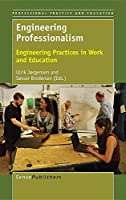 Engineering Professionalism: Engineering Practices in Work and Education (Professional Practice and Education)