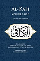 Al-Kafi, Volume 8 of 8: English Translation