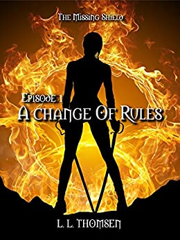 A Change of Rules: The Missing Shield, Episode 1 - A New Epic High Fantasy Series For Adults. by [Thomsen, L. L.]