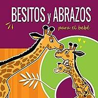 Besitos y Abrazos Para el Bebé: Cuentos Infantiles en Español Para Niños de 2 a 4 Años. Spanish Books for Kids 2-4. Hugs and Kisses (Spanish language Edition). Spanish Books for Toddlers. (la Jirafita)