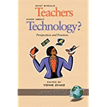 What Should Teachers Know about Technology: Perspectives and Practices (Research Methods for Educational Technology (Unnumbered).)