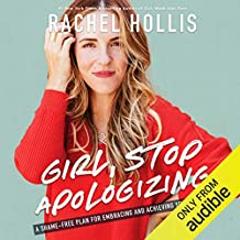 Girl, Stop Apologizing (Audible Exclusive Edition): A Shame-Free Plan for Embracing and Achieving Your Goals
