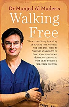 Walking Free: The extraordinary true story of a young man who fled war-torn Iraq, came to Australia as a refugee by boat, spent months in a detention centre ... and went on to become a pioneering surgeon. by [Muderis, Munjed Al]