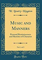 Music and Manners, Vol. 1 of 2: Personal Reminiscences and Sketches of Character (Classic Reprint)