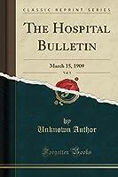 The Hospital Bulletin, Vol. 5: March 15, 1909 (Classic Reprint)