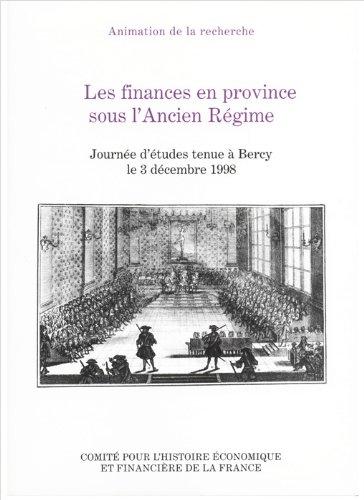 Les finances en provinces sous l'ancien régime. Actes de Colloque : journée d'études tenue à Bercy le 3 décembre 1998