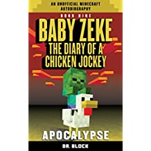 Baby Zeke: Apocalypse: The diary of a chicken jockey, book 9 (an unofficial Minecraft autobiography)