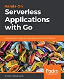 Hands-On Serverless Applications with Go: Build real-world, production-ready applications with AWS Lambda (English Edition)