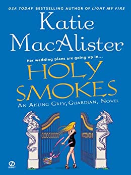 "Holy Smokes: An Aisling Grey, Guardian, Novel (""Aisling Grey, Guardian, Novel"") by [Macalister, Katie]"
