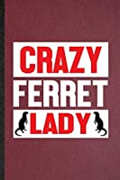 Crazy Ferret Lady: Lined Notebook For Ferret Owner Vet. Funny Ruled Journal For Exotic Animal Lover. Unique Student Teacher Blank Composition/ Planner Great For Home School Office Writing