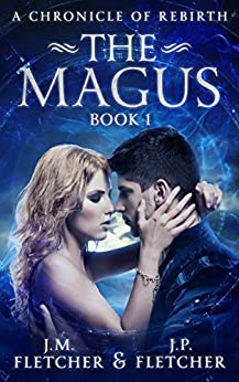The Magus (A Chronicle of Rebirth Book 1) by [Fletcher, J. M., Fletcher, J.P.]
