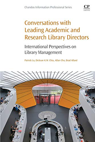 Download Conversations with Leading Academic and Research Library Directors: International Perspectives on Library Management (Chandos Information Professional Series) 008102746X