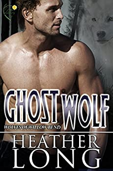 Ghost Wolf (Wolves of Willow Bend Book 12) by [Long, Heather]