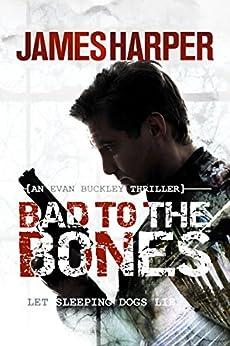Bad To The Bones: A Murder Mystery Crime Thriller (Evan Buckley Thrillers Book 1) by [Harper, James]