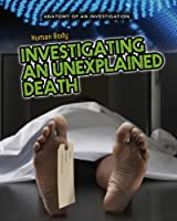Human Body: Investigating an Unexplained Death (Anatomy of an Investigation)