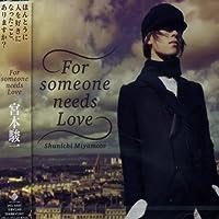 For Someone Needs Love by Shunichi Miyamoto (2005-03-24)