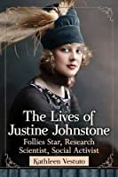 The Two Lives of Justine Johnstone: Follies Star and Research Scientist [並行輸入品]