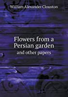 Flowers from a Persian Garden and Other Papers