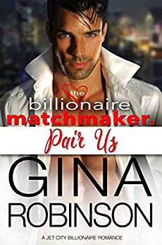 Pair Us: A Jet City Billionaire Romance (The Billionaire Matchmaker Series Book 3) by [Robinson, Gina]