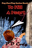 To Kill A Heart: Based on a true story of an unimaginable walk through life, through the eyes of a broken father. Doug struggles through the pain and torture for the rest of his life (Pay For Play)