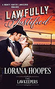Lawfully Justified: Christian Romance Historical (A Bounty Hunter Lawkeeper Romance) by [Hoopes, Lorana, Lawkeepers, The]
