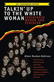 Talkin' Up to the White Woman: Indigenous Women and Feminism (20th Anniversary Edit
