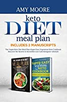 Keto Diet Meal Plan, Includes 2 Manuscripts: The Vegan-Keto Diet Meal Plan+Super Easy Vegetarian Keto Cookbook Discover the Secrets to Incredible Low-Carb Ketogenic Lifestyle