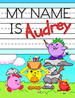 "My Name is Audrey: Fun Dinosaur Monsters Themed Personalized Primary Name Tracing Workbook for Kids Learning How to Write Their First Name, Practice Paper with 1"" Ruling Designed for Children in Preschool and Kindergarten"