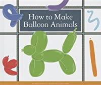 How to Make Balloon Animals (Make Your Own Fun)