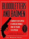 Bloodletters and Badmen: A Narrative Encyclopedia of American Criminals from the Pilgrims to the Present