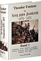 Der Krieg gegen Frankreich 1870 - 1871: Bd. 1: Weissenburg - Woerth - Spicheren - Colombey - Vionville - Gravelotte - Sedan - Wilhelmshoehe - Strassburg - Toul - Metz. Reprint der Ausgabe von 1873