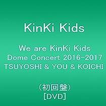 We are KinKi Kids Dome Concert 2016-2017 TSUYOSHI & YOU & KOICHI(初回盤) [DVD]