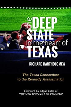 The Deep State in the Heart of Texas: The Texas Connections to the Kennedy Assassination by [Bartholomew, Richard]