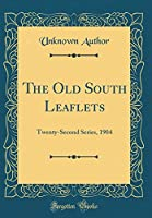 The Old South Leaflets: Twenty-Second Series, 1904 (Classic Reprint)
