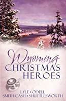 Wyoming Christmas Heroes: Love Comes to the Rescue in Four Seasonal Novellas