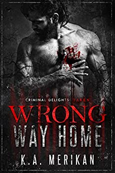 Wrong Way Home: Taken (Criminal Delights Book 1) by [Merikan, K.A.]