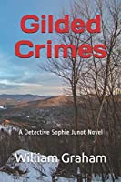 Gilded Crimes: A Detective Sophie Junot Novel