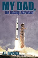 My Dad, The Unsung Astronaut