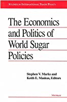 The Economics and Politics of World Sugar Policies (Studies in International Trade Policy)